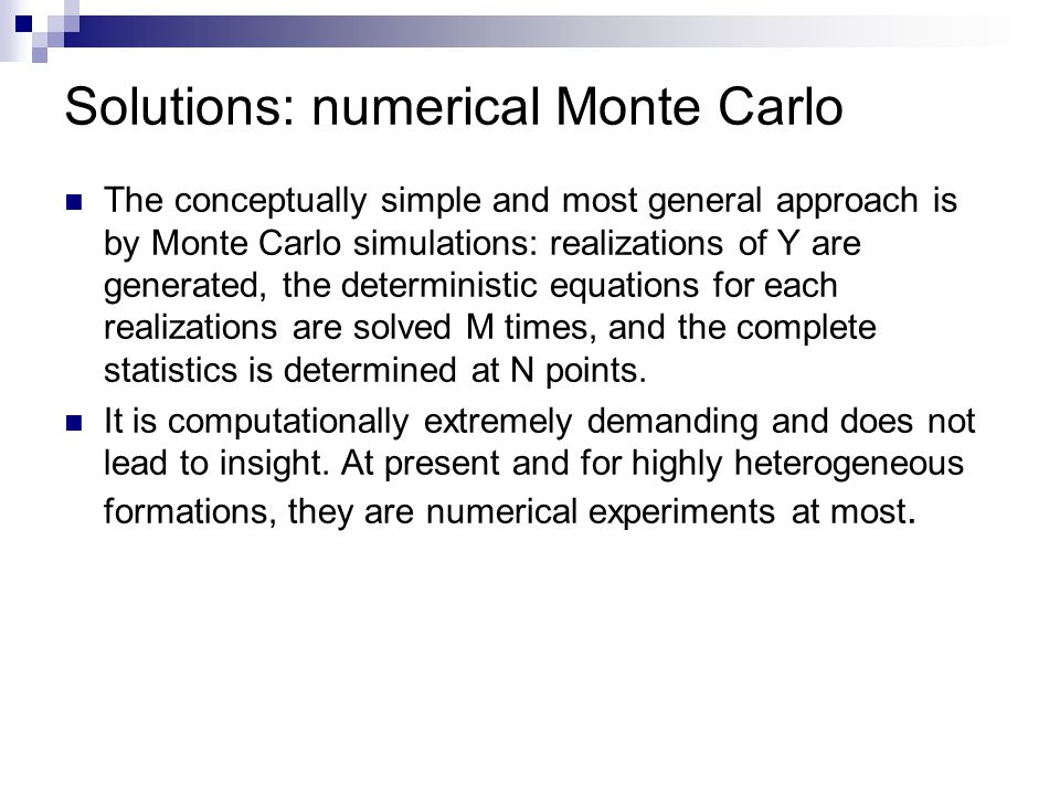 Solutions: numerical Monte Carlo The conceptually simple and most general approach is by Monte Carlo simulations: realizations of Y are generated, the