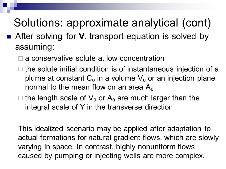 Solutions: approximate analytical (cont) After solving for V, transport equation is solved by assuming:  a conservative solute at low concentration 