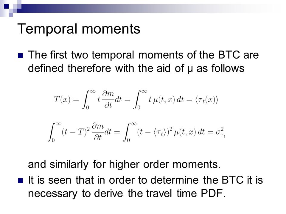 Temporal moments The first two temporal moments of the BTC are defined therefore with the aid of μ as follows and similarly for higher order moments.