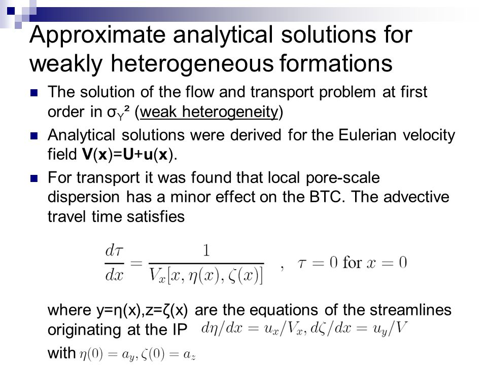 Approximate analytical solutions for weakly heterogeneous formations The solution of the flow and transport problem at first order in σ Y ² (weak hete