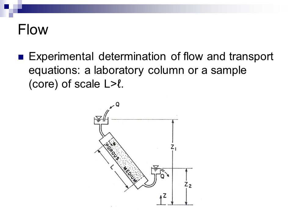 Flow Experimental determination of flow and transport equations: a laboratory column or a sample (core) of scale L>ℓ.