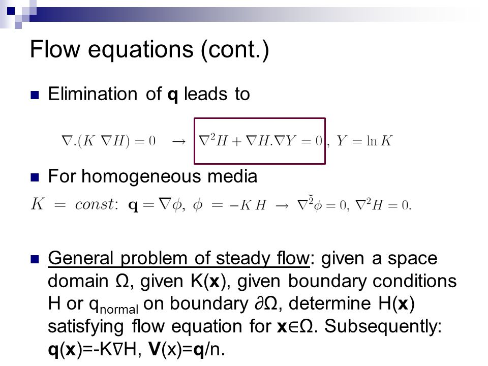 Flow equations (cont.) Elimination of q leads to For homogeneous media General problem of steady flow: given a space domain Ω, given K(x), given bound