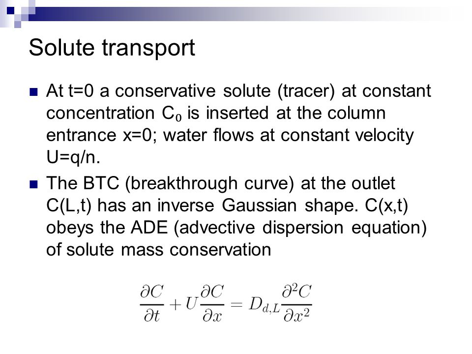 Solute transport At t=0 a conservative solute (tracer) at constant concentration C ₀ is inserted at the column entrance x=0; water flows at constant v
