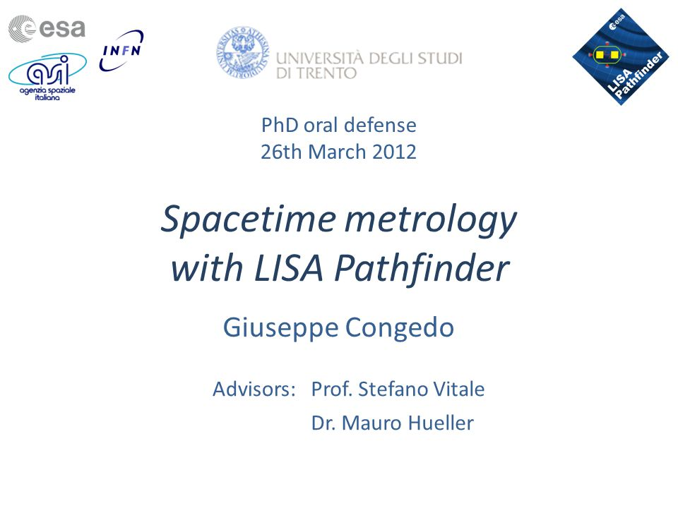 LISA Pathfinder 26/03/2012Giuseppe Congedo - PhD oral defense2 courtesy of vibration tests SpaceCraft Housing Test Mass Optical Bench  Partenership of many universities world wide  Univ.