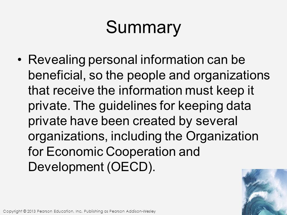 Copyright © 2013 Pearson Education, Inc. Publishing as Pearson Addison-Wesley Summary Revealing personal information can be beneficial, so the people