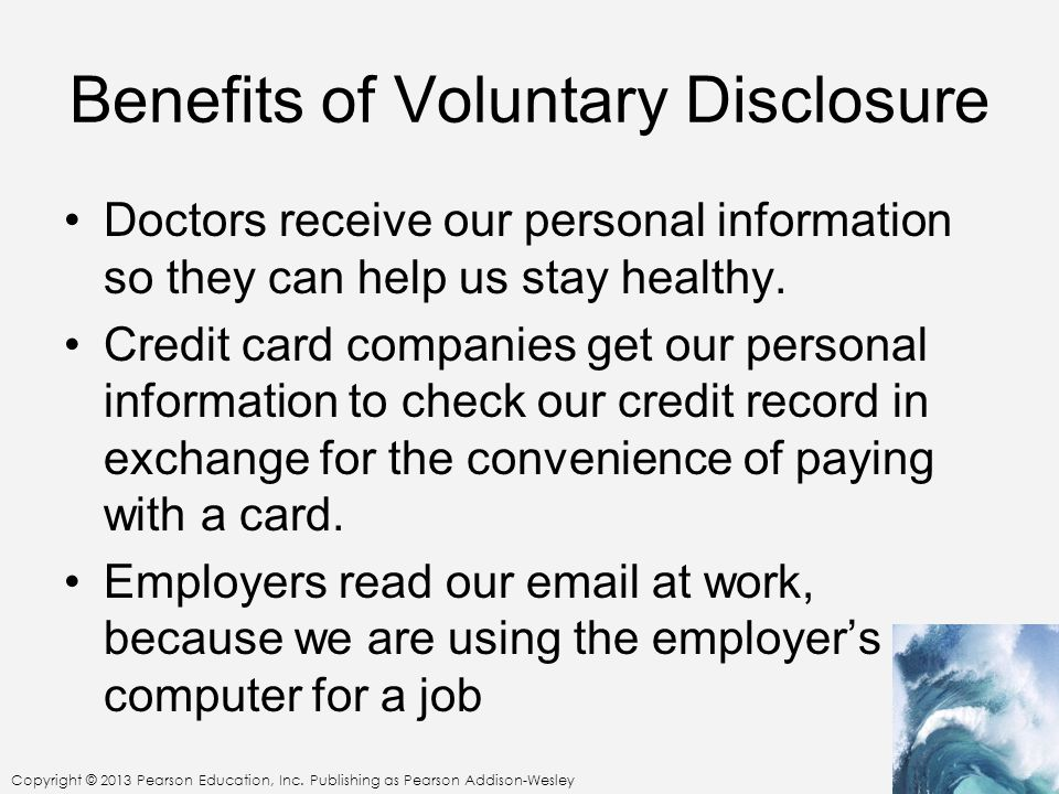Copyright © 2013 Pearson Education, Inc. Publishing as Pearson Addison-Wesley Benefits of Voluntary Disclosure Doctors receive our personal informatio