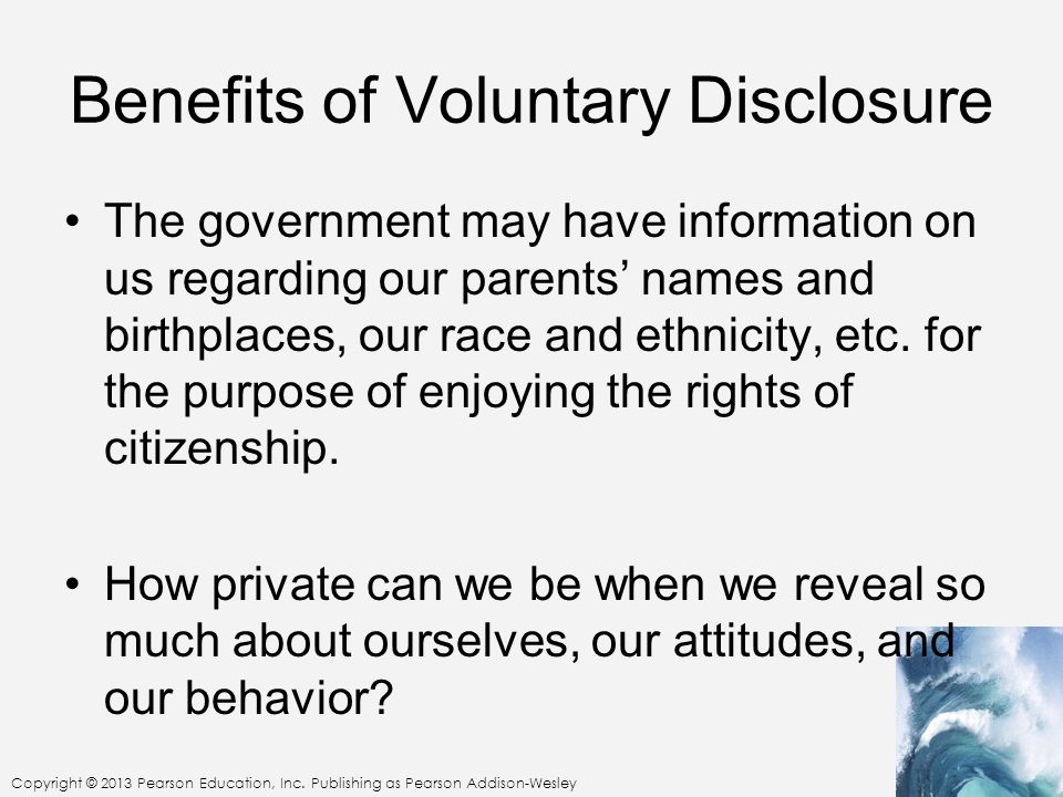 Copyright © 2013 Pearson Education, Inc. Publishing as Pearson Addison-Wesley Benefits of Voluntary Disclosure The government may have information on