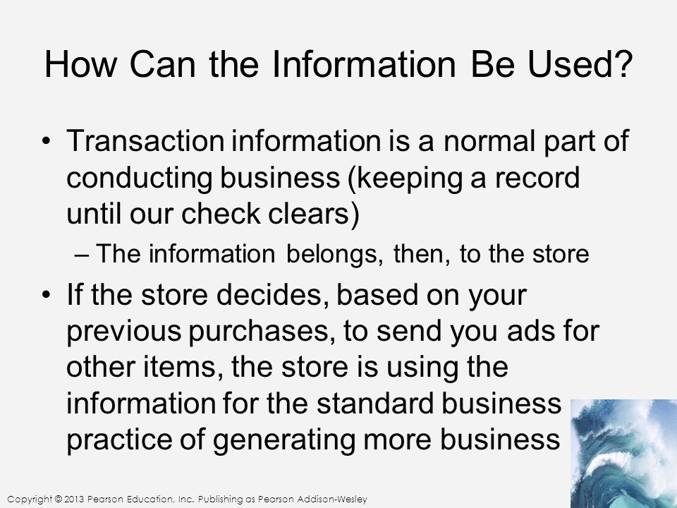 Copyright © 2013 Pearson Education, Inc. Publishing as Pearson Addison-Wesley How Can the Information Be Used? Transaction information is a normal par