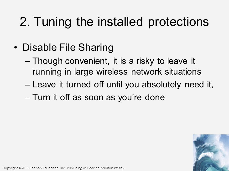 Copyright © 2013 Pearson Education, Inc. Publishing as Pearson Addison-Wesley 2. Tuning the installed protections Disable File Sharing –Though conveni