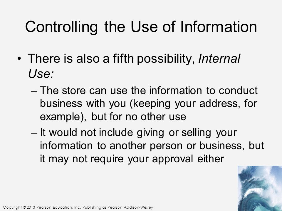Copyright © 2013 Pearson Education, Inc. Publishing as Pearson Addison-Wesley Controlling the Use of Information There is also a fifth possibility, In