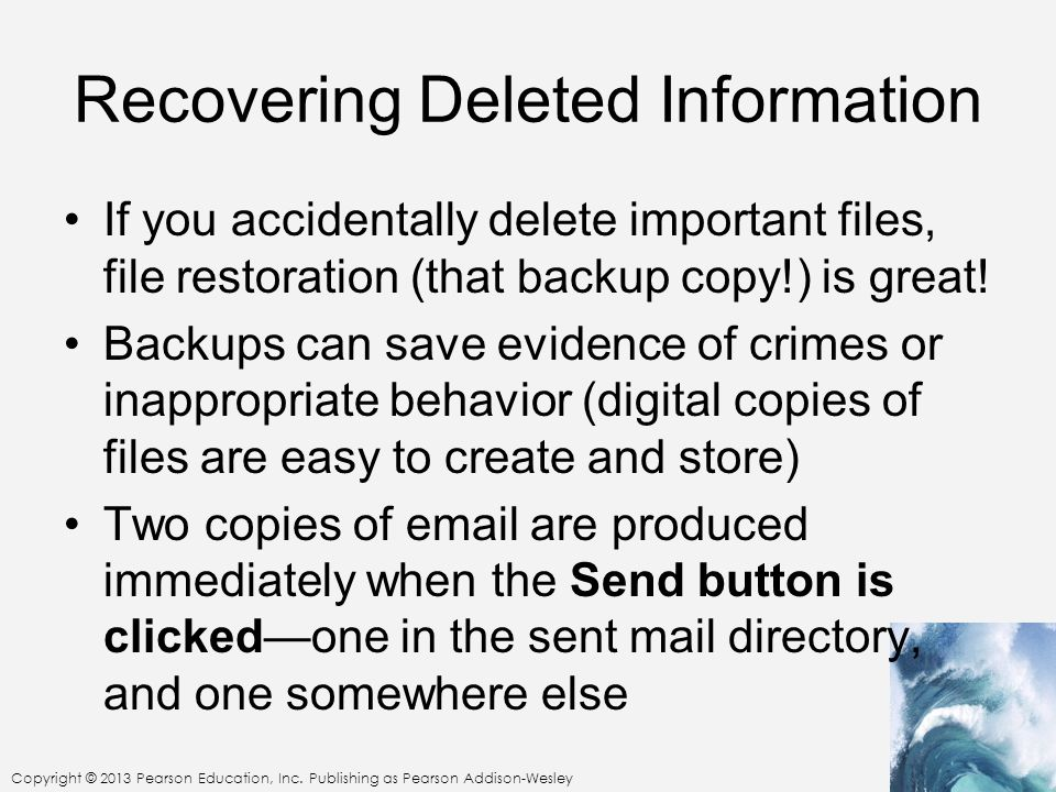 Copyright © 2013 Pearson Education, Inc. Publishing as Pearson Addison-Wesley Recovering Deleted Information If you accidentally delete important file