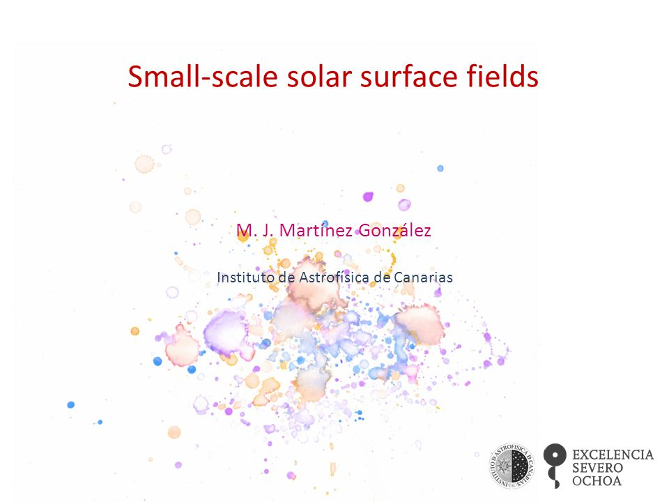 Small-scale solar surface fields M. J. Martínez González Instituto de Astrofísica de Canarias