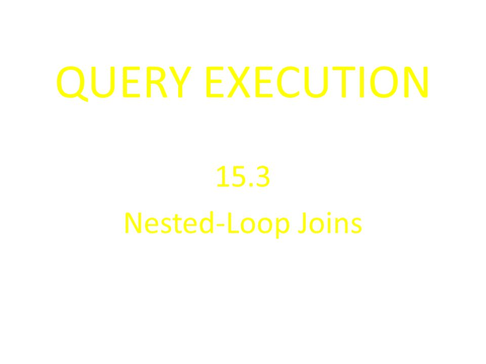 QUERY EXECUTION 15.3 Nested-Loop Joins