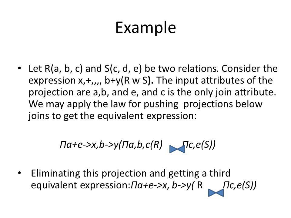 Example Let R(a, b, c) and S(c, d, e) be two relations.