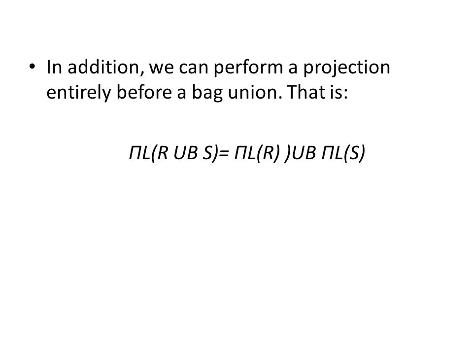 In addition, we can perform a projection entirely before a bag union.