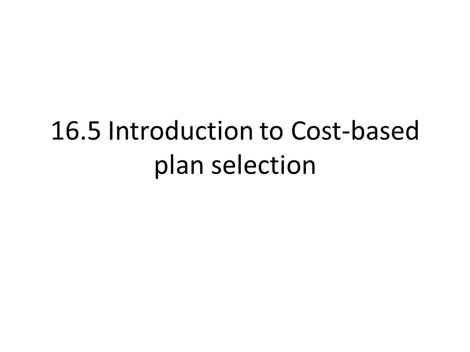 16.5 Introduction to Cost-based plan selection