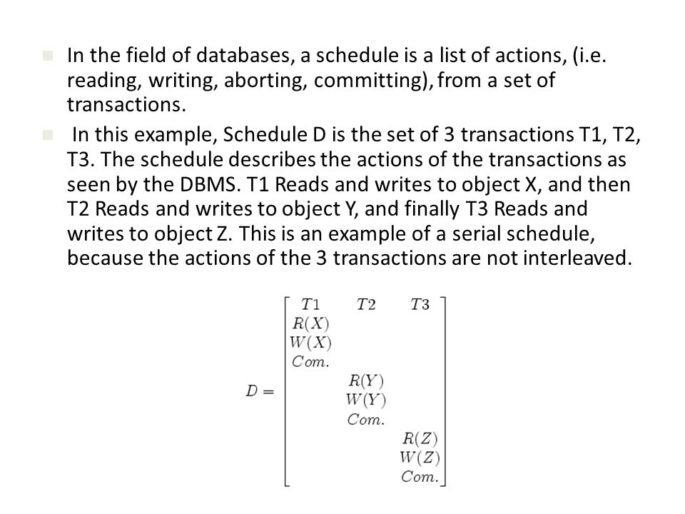 In the field of databases, a schedule is a list of actions, (i.e.