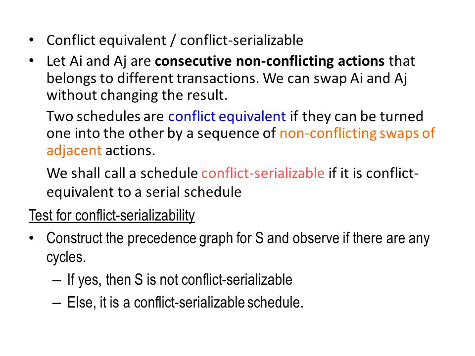 Conflict equivalent / conflict-serializable Let Ai and Aj are consecutive non-conflicting actions that belongs to different transactions.
