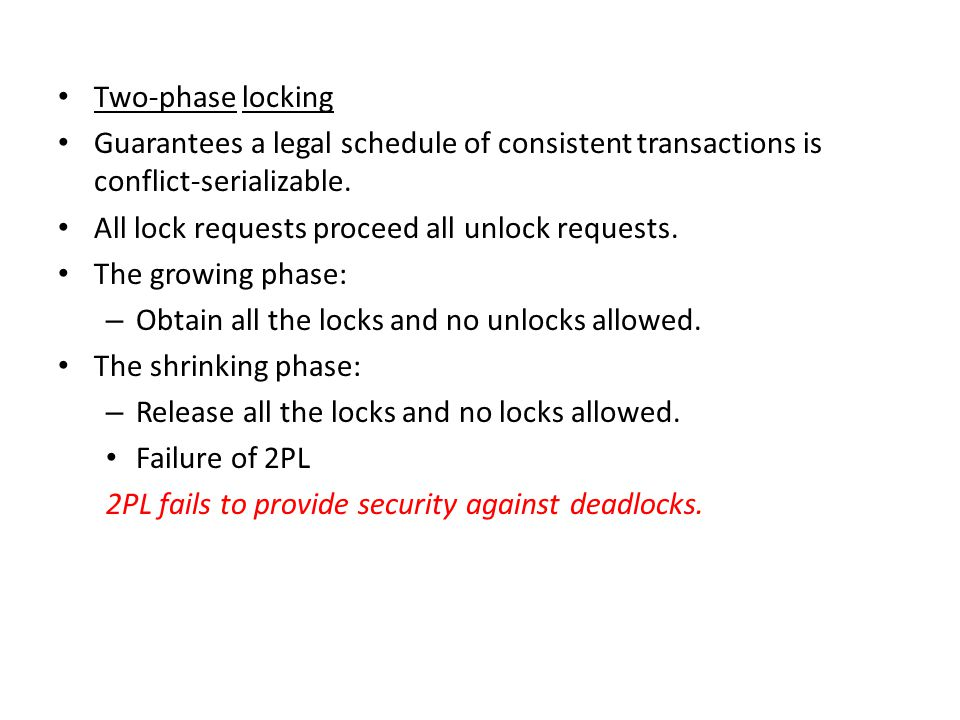 Two-phase locking Guarantees a legal schedule of consistent transactions is conflict-serializable.