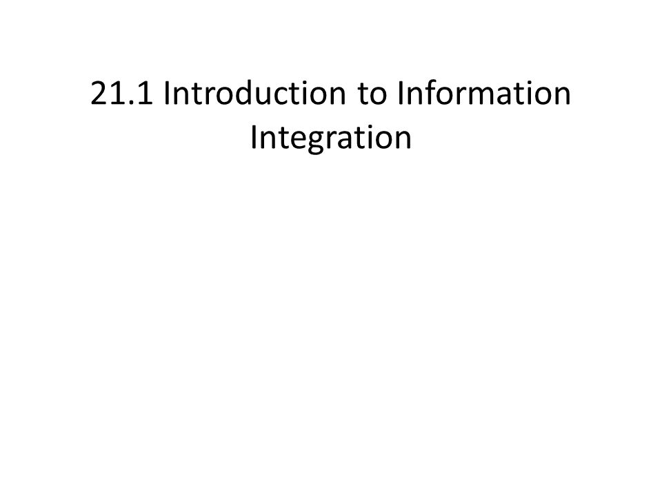 21.1 Introduction to Information Integration