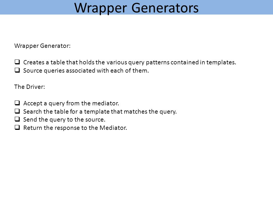 Wrapper Generators Wrapper Generator:  Creates a table that holds the various query patterns contained in templates.