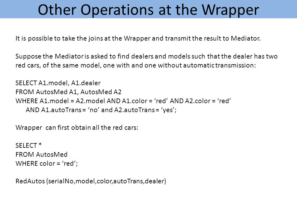Other Operations at the Wrapper It is possible to take the joins at the Wrapper and transmit the result to Mediator.
