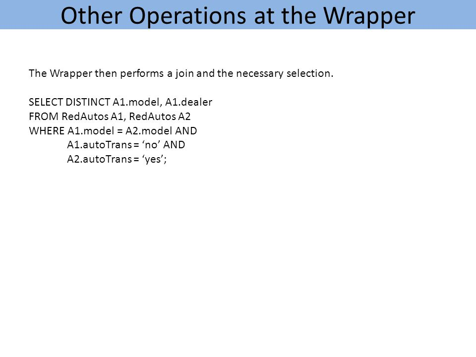 Other Operations at the Wrapper The Wrapper then performs a join and the necessary selection.