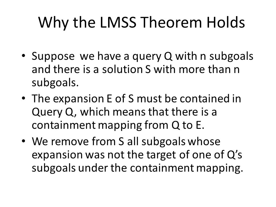 Why the LMSS Theorem Holds Suppose we have a query Q with n subgoals and there is a solution S with more than n subgoals.