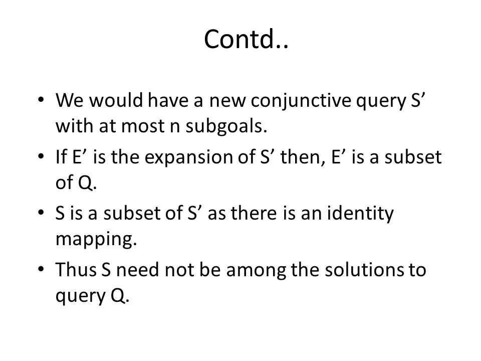 Contd.. We would have a new conjunctive query S' with at most n subgoals.