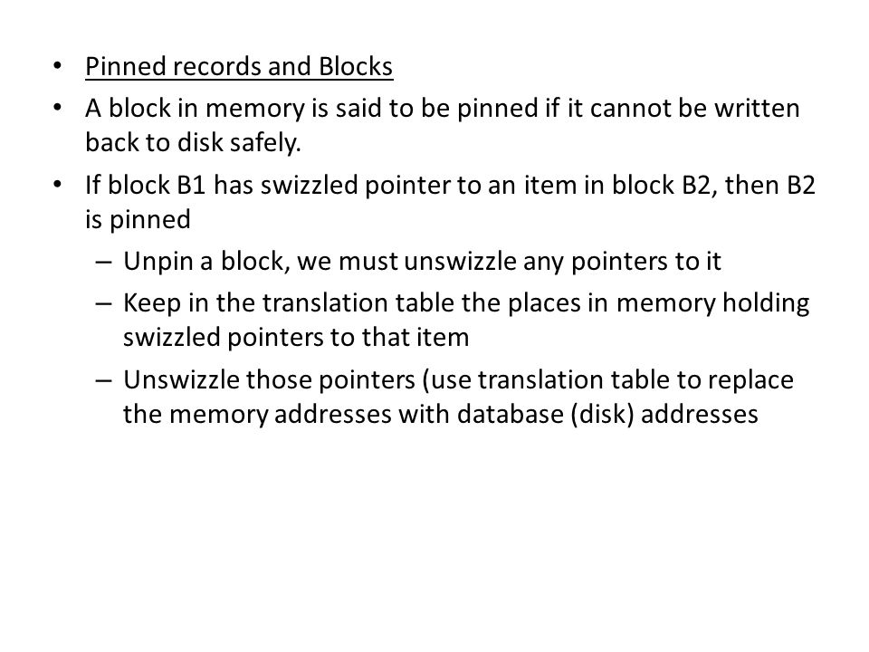 Pinned records and Blocks A block in memory is said to be pinned if it cannot be written back to disk safely.