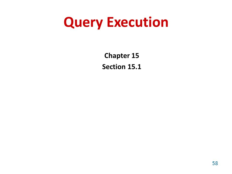 Query Execution Chapter 15 Section 15.1 58