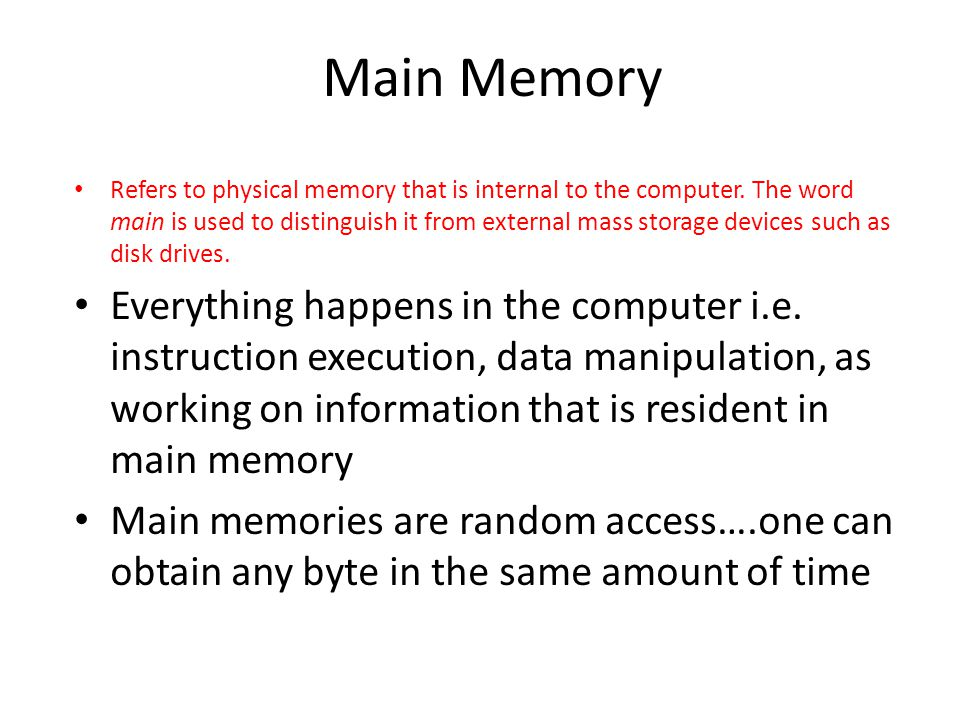 Secondary storage Used to store data and programs when they are not being processed More permanent than main memory, as data and programs are retained when the power is turned off A personal computer might only require 20,000 bytes of secondary storage E.g.