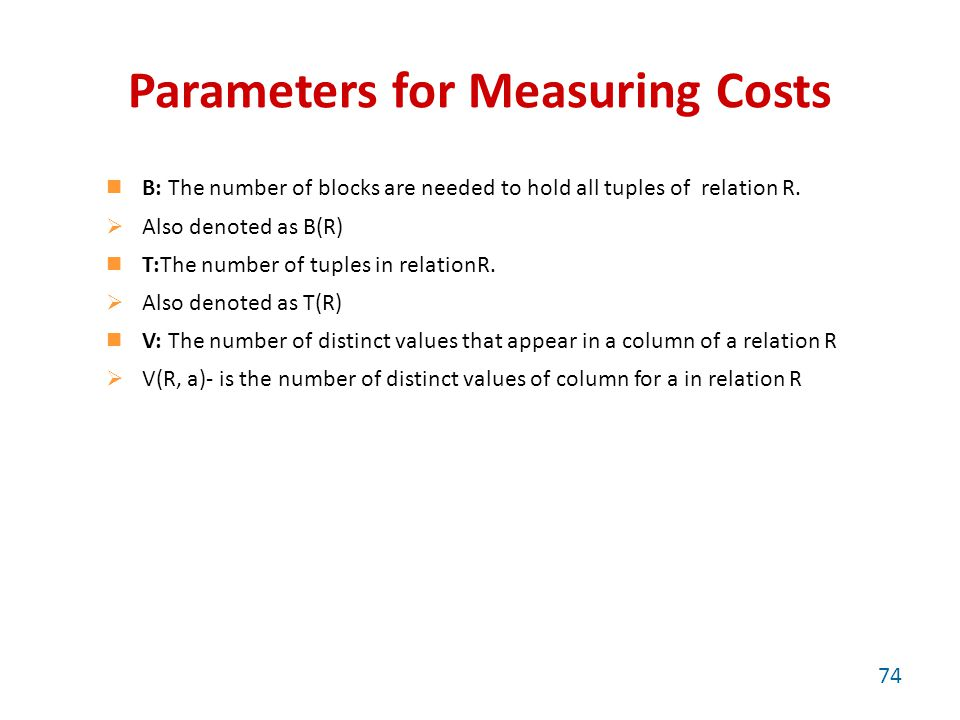 Parameters for Measuring Costs B: The number of blocks are needed to hold all tuples of relation R.