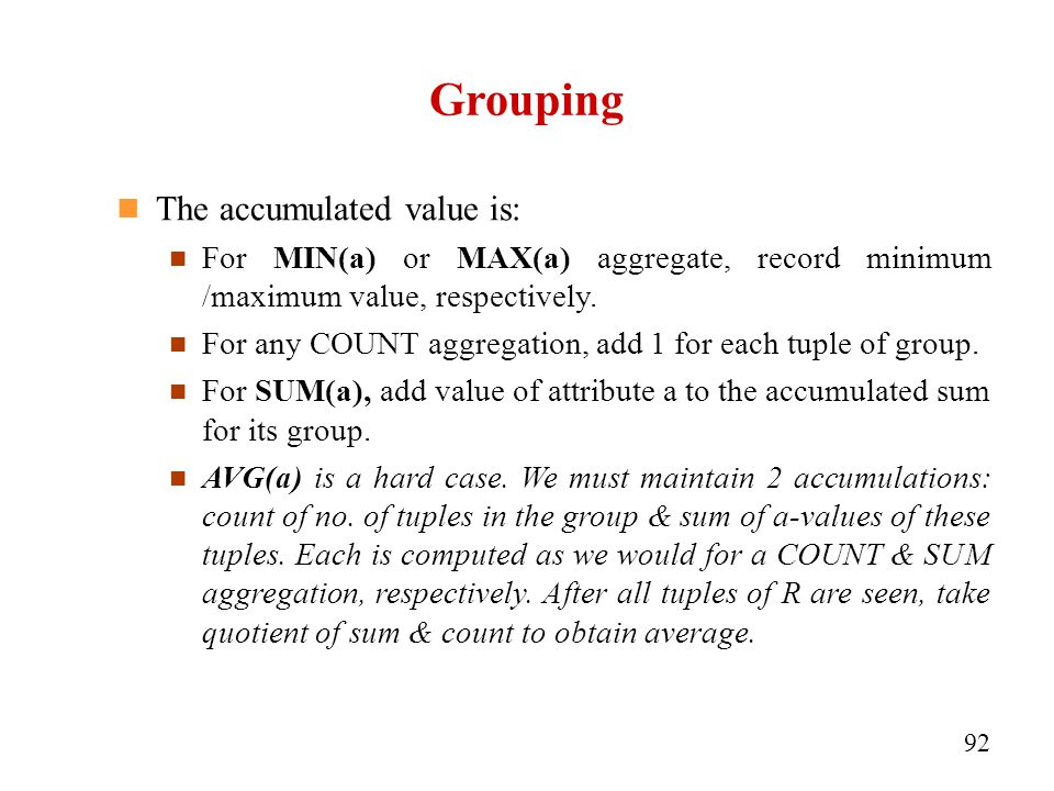 Grouping The accumulated value is: For MIN(a) or MAX(a) aggregate, record minimum /maximum value, respectively.