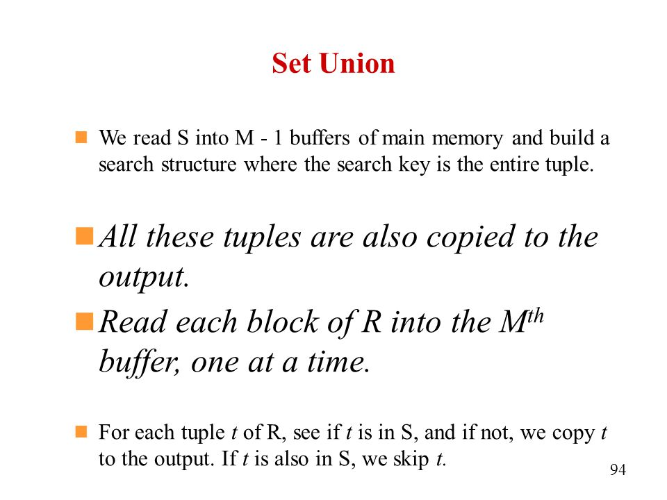 Set Union We read S into M - 1 buffers of main memory and build a search structure where the search key is the entire tuple.