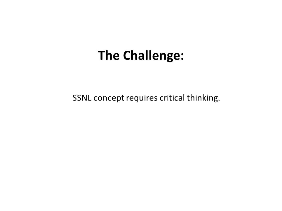 The Challenge: SSNL concept requires critical thinking.