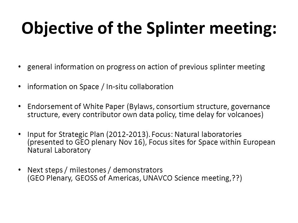 Objective of the Splinter meeting: general information on progress on action of previous splinter meeting information on Space / In-situ collaboration