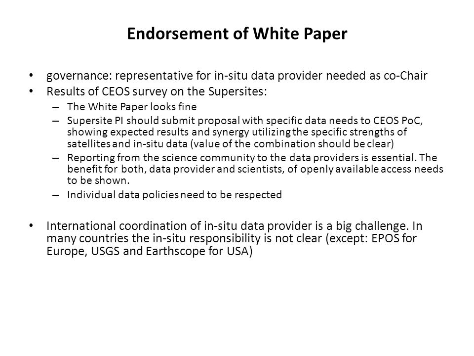 Endorsement of White Paper governance: representative for in-situ data provider needed as co-Chair Results of CEOS survey on the Supersites: – The Whi