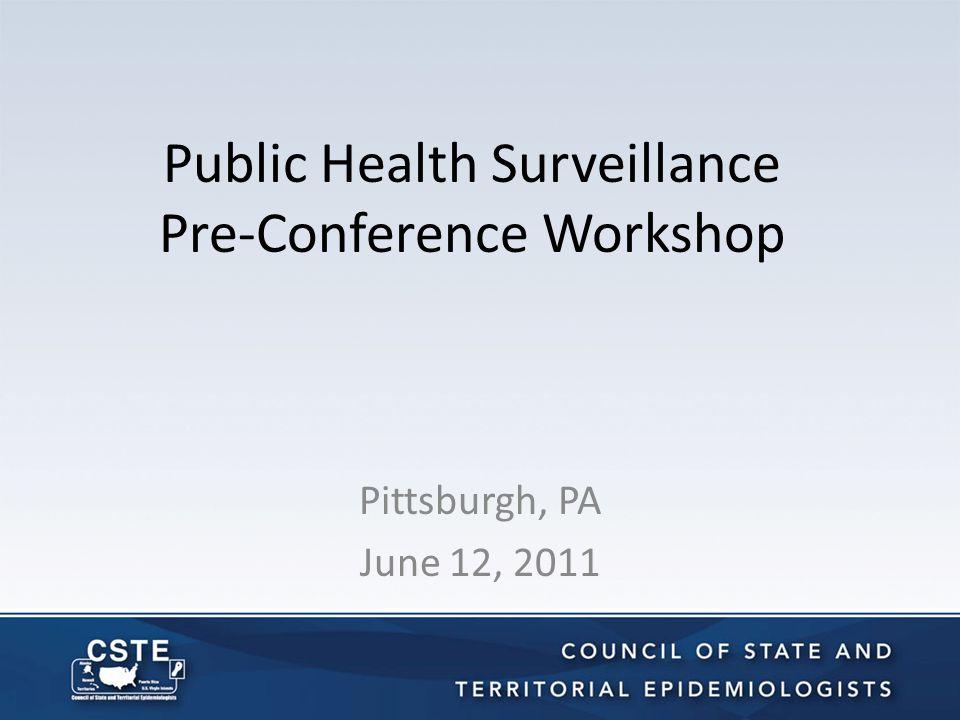 Public Health Surveillance Pre-Conference Workshop Pittsburgh, PA June 12, 2011