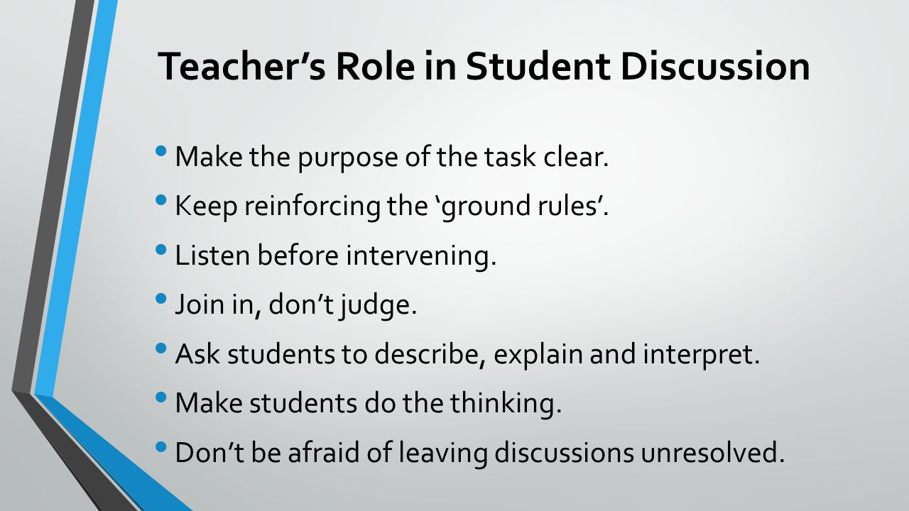 Teacher's Role in Student Discussion Make the purpose of the task clear.