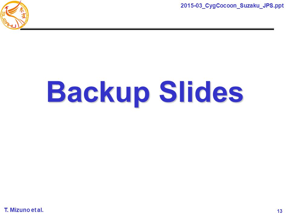 13 2015-03_CygCocoon_Suzaku_JPS.ppt T. Mizuno et al. Backup Slides