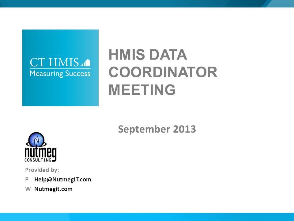 Help@NutmegIT.com Nutmegit.com Provided by: P W HMIS DATA COORDINATOR MEETING September 2013