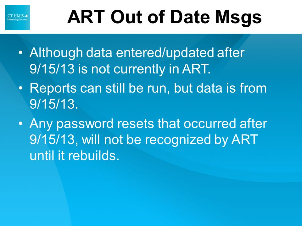Although data entered/updated after 9/15/13 is not currently in ART.
