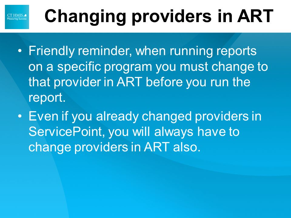 Friendly reminder, when running reports on a specific program you must change to that provider in ART before you run the report.