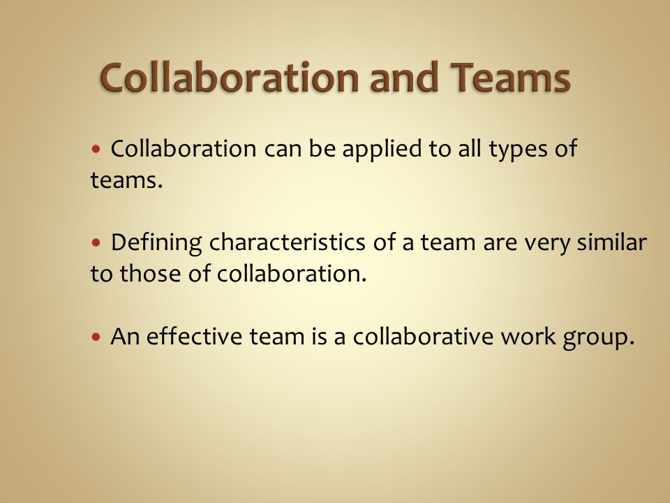 Collaboration can be applied to all types of teams. Defining characteristics of a team are very similar to those of collaboration. An effective team i