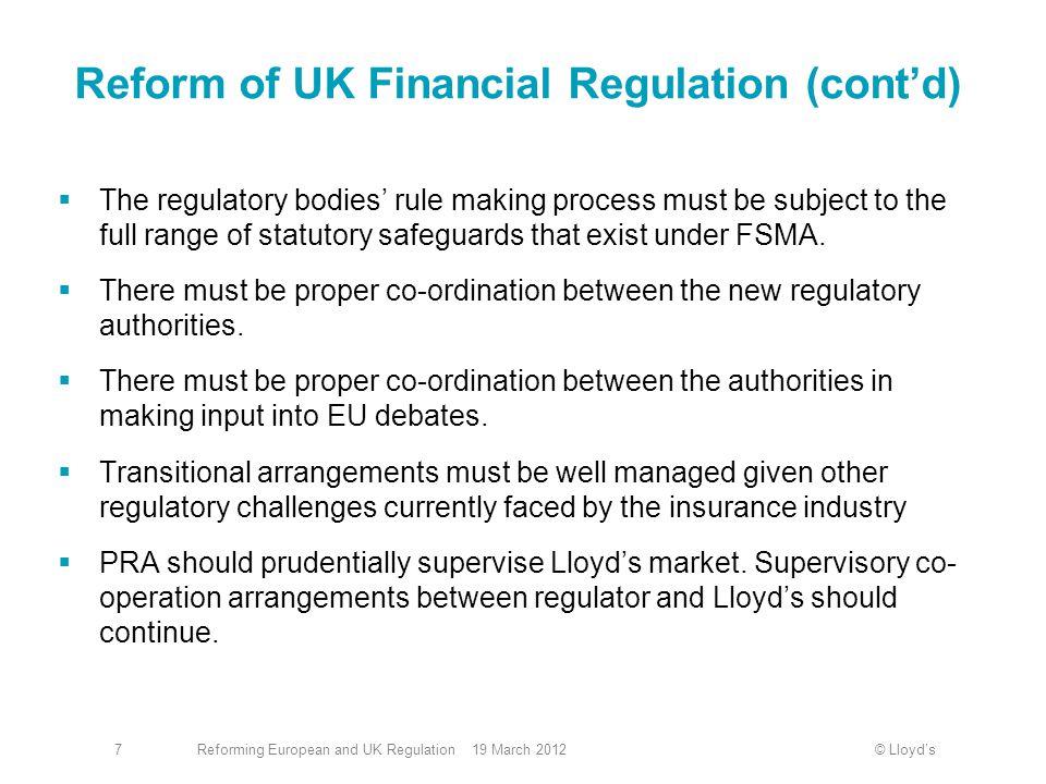 © Lloyd'sReforming European and UK Regulation 19 March 20127 Reform of UK Financial Regulation (cont'd)  The regulatory bodies' rule making process m