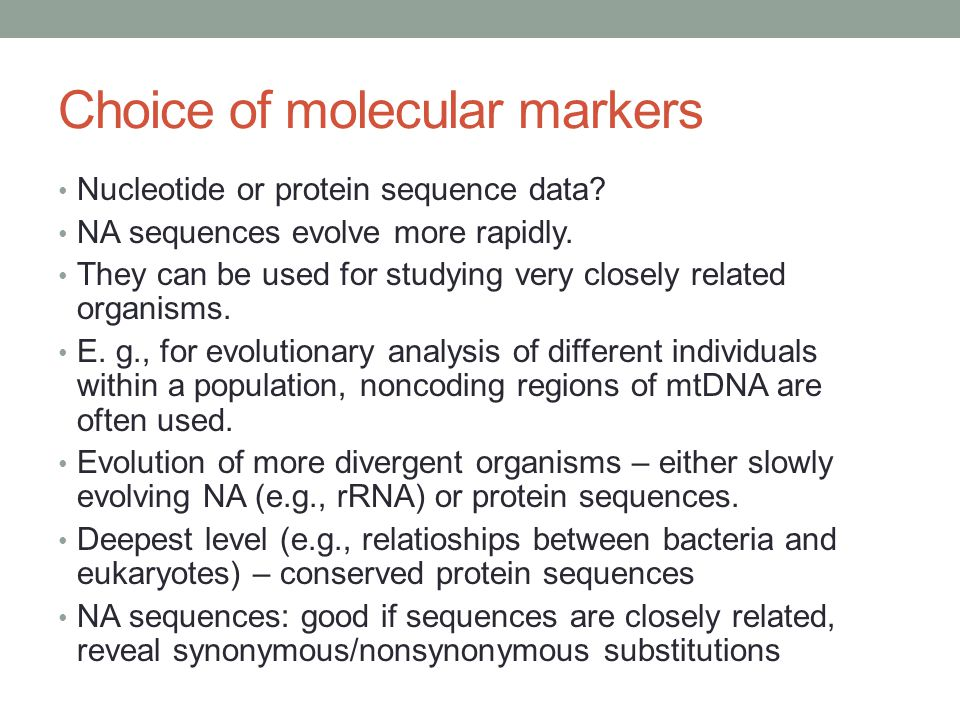 Choice of molecular markers Nucleotide or protein sequence data? NA sequences evolve more rapidly. They can be used for studying very closely related
