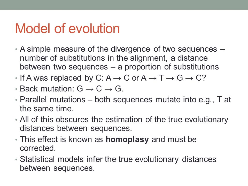 Model of evolution A simple measure of the divergence of two sequences – number of substitutions in the alignment, a distance between two sequences –