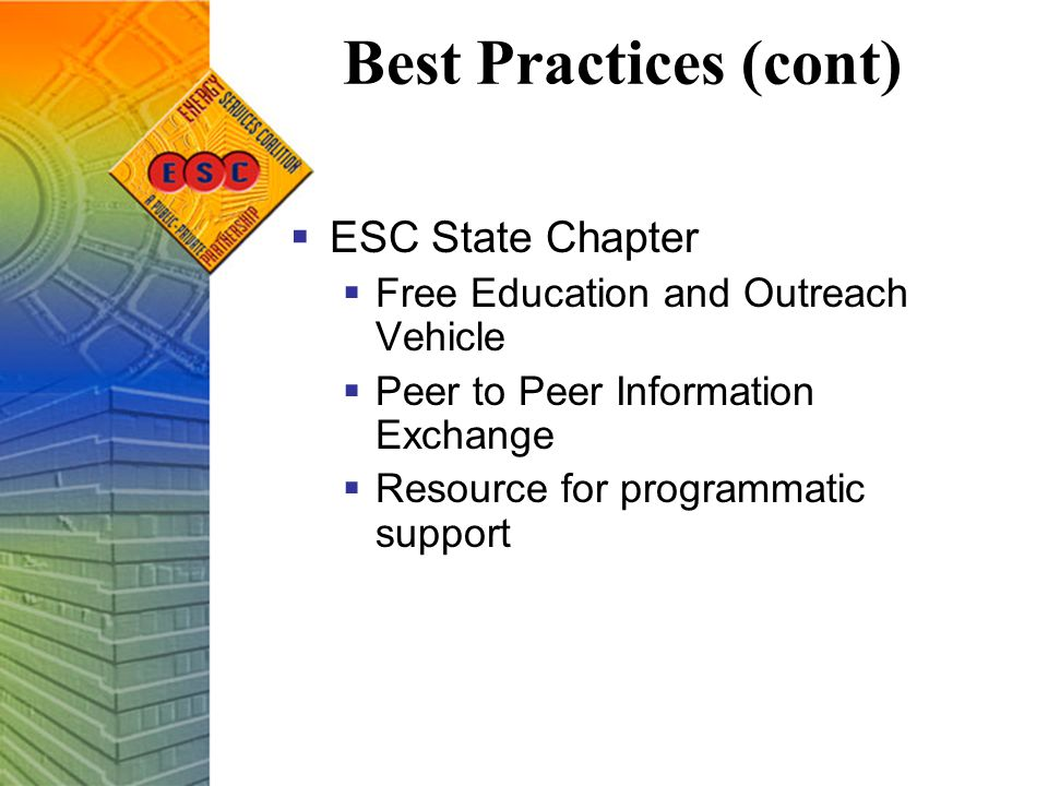 Best Practices (cont)  ESC State Chapter  Free Education and Outreach Vehicle  Peer to Peer Information Exchange  Resource for programmatic support
