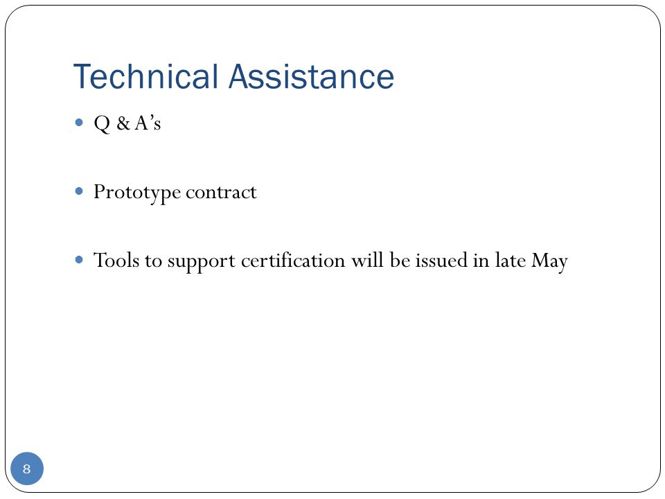 Technical Assistance 8 Q & A's Prototype contract Tools to support certification will be issued in late May